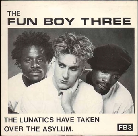 Fun Boy Three-the lunatics have taken over the asylum